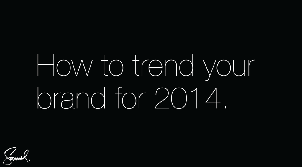 How to trend your brand for 2014 by Samuel Iannucci