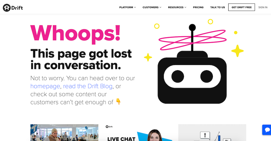 Drift has a clever 404 page that redirects you to other interesting material on their site.