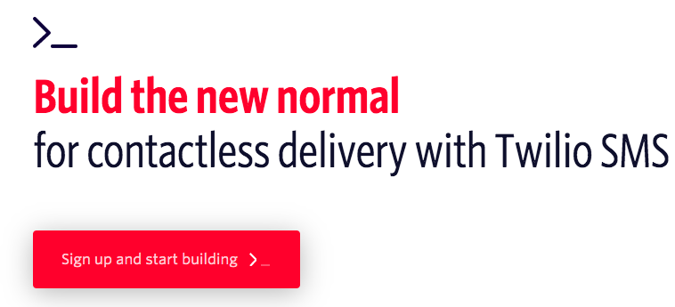 """""""Build the new normal for contactless delivery with Twilio SMS: Sign up and start building"""""""